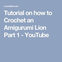 Tutorial on how to Crochet an Amigurumi Lion Part 1 - YouTube
