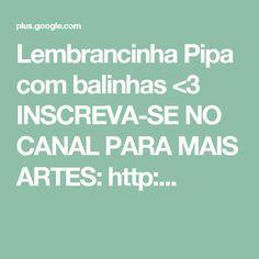 Lembrancinha Pipa com balinhas <3 INSCREVA-SE NO CANAL PARA MAIS ARTES: http:...