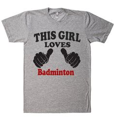 THIS GIRL LOVES Badminton T-SHIRT – Shirtoopia