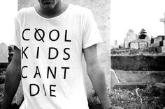 cool kids cant die...Your both PRETTY COOL...sooooo~~~~