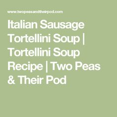 Italian Sausage Tortellini Soup | Tortellini Soup Recipe | Two Peas & Their Pod