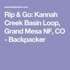 Rip & Go: Kannah Creek Basin Loop, Grand Mesa NF, CO - Backpacker