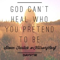 God can't heal who you pretend to be. -Steven Furtick #HillsongConf [Daystar.com]