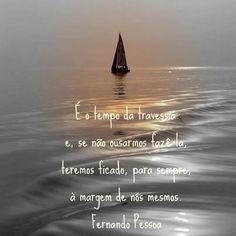 Fernando Pessoa no Facebook - É o tempo da travessia e se não ousarmos fazê-la, teremos ficado, para sempre, à margem de nós mesmos - Pontos de Vista