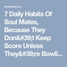 7 Daily Habits Of Soul Mates, Because They Don't Keep Score Unless They're Bowling