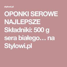 OPONKI SEROWE NAJLEPSZE Składniki: 500 g sera białego… na Stylowi.pl Polish Recipes, Cooking, Health, Juicing, Salad, Kitchen, Juice, Health Care, Polish Food Recipes