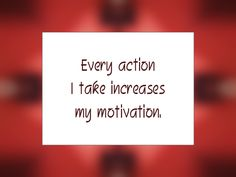 "Daily Affirmation for February 28, 2015 #affirmation #inspiration - ""Every action I take increases my motivation."""