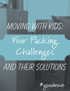 Four Packing Challenges and Their Solutions on KalySullivan.com #movingwithkids #GoodMove #relocation