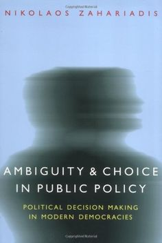 Ambiguity and Choice in Public Policy: Political Decision Making in Modern Democracies (American Government and Public Policy) by Nikolaos Zahariadis http://www.amazon.com/dp/0878401350/ref=cm_sw_r_pi_dp_LaU8ub1PPCMQT