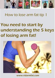 How to lose arm fat tip 1 -  follow the 5 keys of losing arm fat, than comes nutrition, workouts and supplements