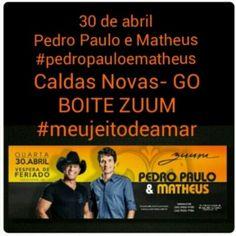 30 de abril Caldas Novas-GO na Boite Zumm Pedro Paulo e Matheus www.ppem.com.br Meu jeito de amar