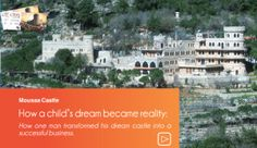Doing Business in the Middle East: How a childs dream became reality: How one man transformed his dream castle into a successful business.  Driving along the verdant outskirts of Beirut en route to a visit to Beiteddin Palace, we find ourselves in the Chouf region that is a well-known landmark and favourite with tourists.