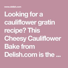 Looking for a cauliflower gratin recipe? This Cheesy Cauliflower Bake from Delish.com is the best.