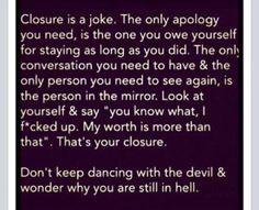 Closure is a joke.