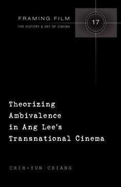 Theorizing Ambivalence in Ang Lee's Transnational Cinema (Framing Film: The History and Art of Cinema):Amazon:Books