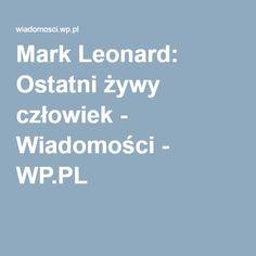 Mark Leonard: Ostatni żywy człowiek - Wiadomości - WP.PL