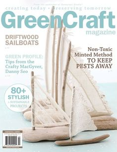 """Sail away on Sofia Tryon's driftwood sailboats, become a """"crafty MacGyver"""" with tips from Danny Seo, and learn to create art dolls from bottles from Maria Mercedes in our autumn issue of GreenCraft Magazine."""