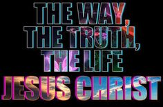 """Jesus answered, """"I am the way and the truth and the life. No one comes to the Father except through me. He Is Lord, Love The Lord, Gods Love, Jesus Our Savior, Lord And Savior, Jesus Christ, God Bless Us All, Jesus Is Alive, Blood Of Christ"""
