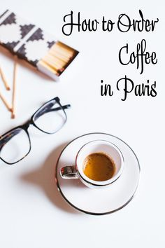 How to order coffee in Paris. Paris tips for ordering coffee. Paris, France coffee tips.