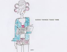 Good things take time. Good Things Take Time, Book People, English Words, Cute Art, Illustration Art, Color, Beautiful, Books, Design