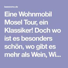 Eine Wohnmobil Mosel Tour, ein Klassiker! Doch wo ist es besonders schön, wo gibt es mehr als Wein, Winzer, Berge? Darum ,für euch, meine 7 Tage Mosel Tour