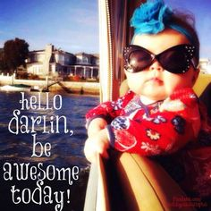 Hello Darlin Be Awesome Today morning good morning morning quotes good morning quotes cute good morning quotes good morning quotes for friends and family good morning wishes good morning quotes for family and friends Cute Good Morning Quotes, Good Morning Good Night, Good Morning Wishes, Tuesday Quotes Good Morning, Morning Morning, Funny Baby Memes, Funny Babies, Funny Quotes, Funny Humor