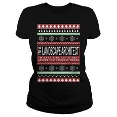 Awesome Tee I am a LANDSCAPE ARCHITECT To Save Time Lets Just Assume That Im Never Wrong T shirts