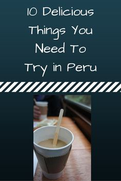 10 Delicious Things You Need To Try in Peru - I am surprised Pizza made the list but not mazamorra morada.