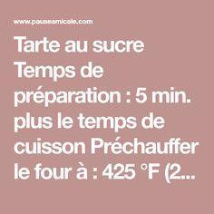 Tarte au sucre Temps de préparation : 5 min. plus le temps de cuisson Préchauffer le four à : 425 °F (220 °C) Donne : de 6 à 8 portions Ingrédients 1 croûte