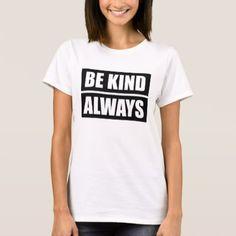 Be Kind Always Bold Slogan   Cool Unique T-Shirt - cool gift idea unique present special diy