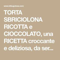 TORTA SBRICIOLONA RICOTTA e CIOCCOLATO, una RICETTA croccante e deliziosa, da servire ai vostri ospiti !