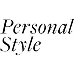 personal style text ❤ liked on Polyvore featuring text, words, quotes, backgrounds, writing, fillers, phrase, headlines, magazine and saying