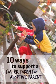 10 Ways to support a Foster Parent or Adoptive Parent