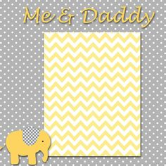 Me & Daddy Yellow and Gray Digital Premade Scrapbook Baby Page 12x12 Girl or Boy