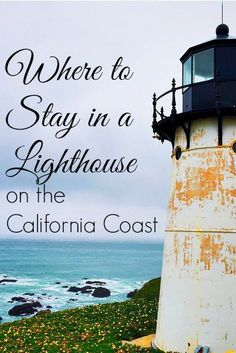 Where to stay in a lighthouse on the California Coast.