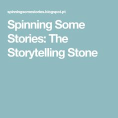 Spinning Some Stories: The Storytelling Stone