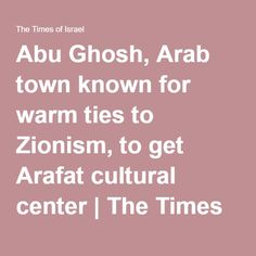Abu Ghosh, Arab town known for warm ties to Zionism, to get Arafat cultural center   The Times of Israel
