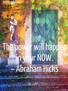 The power will happen in your now