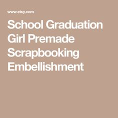 School Graduation Girl Premade Scrapbooking Embellishment