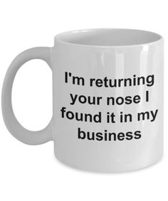 None of Your Business Mug Snarky Coffee Mug - I'm Returning Your Nose I Found it in My Business Funny Ceramic Coffee Cup Gift - Coffee humor - Coffee Mug Quotes, Cute Coffee Mugs, Ceramic Coffee Cups, Cool Mugs, Coffee Gifts, Coffee Humor, Ceramic Mugs, Coffee Art, Tea Mugs