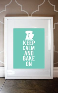11x14 Keep Calm and Bake On print Custom Colors by LivyLoveDesigns, $17.00///Can't wait to have this one in my kitchen!! woo!