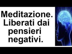 Meditazione guidata per liberarsi dai pensieri negativi - YouTube