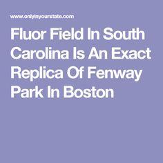 Fluor Field In South Carolina Is An Exact Replica Of Fenway Park In Boston