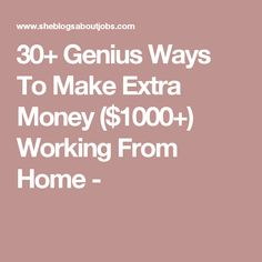 30+ Genius Ways To Make Extra Money ($1000+) Working From Home -