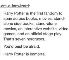 Harry Potter is immortal.