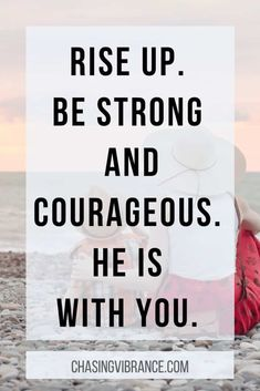 Rise up. Be strong and courageous. He is with you. Courage Quotes, Faith Quotes, Bible Quotes, Boss Quotes, Me Quotes, Qoutes, Religious Quotes, Spiritual Quotes, Rise Up Quotes