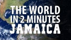 The World in 2 Minutes: Jamaica