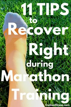 11 Essential Tips to Recover Right During Marathon Training :http://fruitionfitness.com/11-essential-tips-to-recover-right-during-marathon-training/