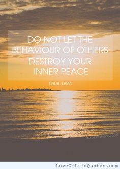 Dala Lama – Do not let the behavior of others destroy your inner peace