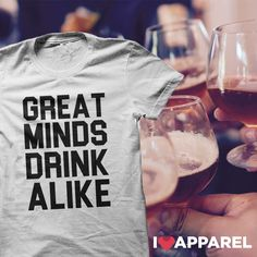 Great Minds Drink Alike T Shirt - Funny Drinking Shirts - Ideas of Funny Drinking Shirts - Buy Any 2 Items And Get FREE US Shipping. Check out our collection of wine shirts. A great gift for wine and beer lovers. Beer Shirts, Cool Shirts, Funny Shirts, Funny Drinking Shirts, Beer Fest, Drinking Quotes, Wine Quotes, Diy Shirt, Shirts With Sayings